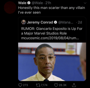 """Dank, Head, and Memes: Wale  @Wale 21h  Honestly this man scarier than any villain  I've ever seen  Jeremy Conrad  @Mana... .2d  MCNCISMIC  RUMOR: Giancarlo Esposito is Up For  a Major Marvel Studios Role  mcucosmic.com/2019/08/04/rum...  273  ti7,174  28.3K """"A bullet to the head would have been far too humane"""" by KingPZe MORE MEMES"""