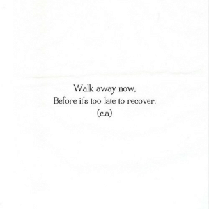 https://iglovequotes.net/: Walk  away now  Before it's too late to recover  (c.a) https://iglovequotes.net/