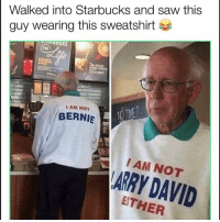 Funny, Lol, and Saw: Walked into Starbucks and saw this  guy wearing this sweatshirt  AM NOT  BERNIS  I AM NOT  ARRY DAVID  EITHER Lol