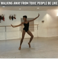 Memes, Ballet, and 🤖: WALKING AWAY FROM TOXIC PEOPLE BE LIKE  IG@homerhansbryant No time for haters coz we are the champion of the world. Tap🔊 Follow @9gag App📲👉@9gagmobile 👈 9gag hipletballerinas (📹@homerhansbryant) ballet ballerina sass swag becausewecan crossthefloor johnlegend