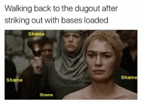 SHAME! . . . GameOfThrones Fan HBO Baseball Ballplayer Problems WinterIsComing Tonight Sunday Funday: Walking back to the dugout after  striking out with bases loaded  Shame  Shame  Shame  bushleague10  Shame SHAME! . . . GameOfThrones Fan HBO Baseball Ballplayer Problems WinterIsComing Tonight Sunday Funday