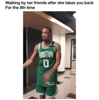 Friends, Funny, and Boston: Walking by her friends after she takes you back  For the 8th time  BOSTON  0 Heyyyyy😂😂😂