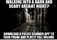 scary: WALKING INTO A DARK AND  SCARY AREAATNIGHT  DOWNLOAD A POLICE SCANNERAPP TO