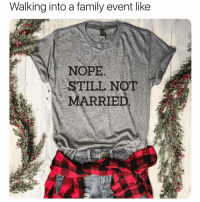 Family, Sorry, and Today: Walking into a family event like  NOPE  STILL NOT  MARRIED Sorry to disappoint you, Aunt Susan🤣🤣 This unisex tee is a need for all you singles who have one of THOSE families🤦‍♀️💍 If you are not following my fav store for hilarious graphic tees @everfitte you must! It's actually becoming a problem how many of their shirts I've bought recently🙊Use code MYTHERAPIST15 at checkout to get 15% off your entire order today! 💅🏼 @everfitte @everfitte @everfitte