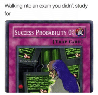Memes, Trap, and Success: Walking into an exam you didn't study  for  TRAP  SUCCESS PROBABILITY 0%  [TRAP CARD]  IG:PolarSaurusRex  0% I have this card