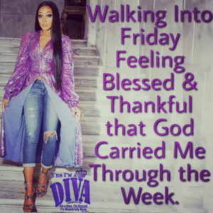 Blessed, Friday, and God: Walking Into  Friday  Feeling  Blessed &  Thankful  that God  Carried Me  wThrough the  A Week.  ES I'M A  ее  m a Boss. l'm Blessed  I'm