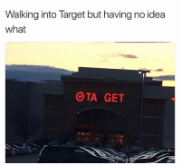 36 Best Memes That Will Make One Cry With Laughter: Walking into Target but having no idea  what  OTA GET 36 Best Memes That Will Make One Cry With Laughter