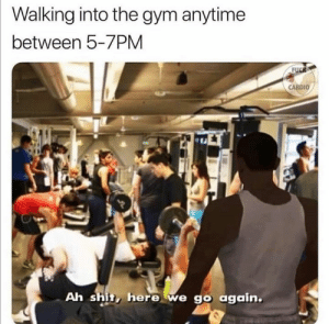 Goodluck doing a superset! 😅: Walking into the gym anytime  between 5-7PM  FUCK  CARDIO  Ah shit, here we go again. Goodluck doing a superset! 😅