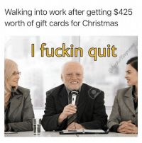 I should be able to survive off these for like 2.5 years. (@heckoffsupreme): Walking into work after getting $425  worth of gift cards for Christmas  | fuckin quit I should be able to survive off these for like 2.5 years. (@heckoffsupreme)