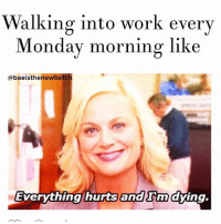 Walking into work every  Monday morning like  abaeisthenewbetch  Everything hurts  an  m dying. Monday is literally the fucking worst (@baeisthenewbetch)