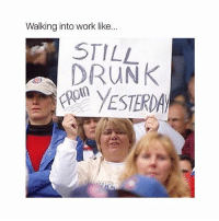 Tag someone who is definitely still drunk at work! ( @meme.w0rld ): Walking into work like...  STILL  DRuNK  ON YESTERDA Tag someone who is definitely still drunk at work! ( @meme.w0rld )