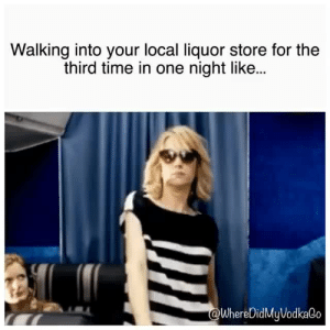 hello…its me again *adele voice*: Walking into your local liquor store for the  third time in one night like...  WhereDidMyVodkaGo hello…its me again *adele voice*