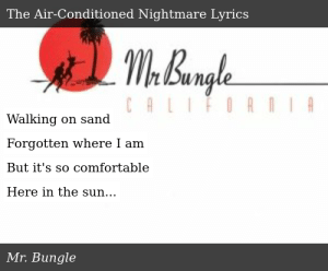 Mr Bungle California The Air Conditioned Nightmare Please, click yes if this lyrics wrong or incorrect. meme