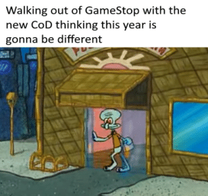 You know it's going to be the same: Walking out of GameStop with the  new CoD thinking this year is  gonna be different You know it's going to be the same