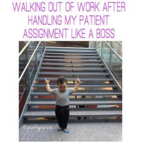 Alive, Memes, and Work: WALKING OUT OF WORK AFTER  HANDLING MY PATIENT  ASSIGNMENT LIKE A BOSS  @snarky nurses Thassss right. Everyone's alive. I'm leaving on time. My charting is on point. No one fell. Everyone's teeth got brushed, dentures shined, and walks were had. 🎉 snarkynurses