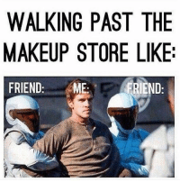 60 Beauty Memes That Will Make You LOL: Few things have the ability to brighten our day like a solid meme.: WALKING PAST THE  MAKEUP STORE LIKE  FRIEND:ME:  RIEND 60 Beauty Memes That Will Make You LOL: Few things have the ability to brighten our day like a solid meme.