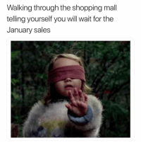 Memes, Shopping, and 🤖: Walking through the shopping mall  telling yourself you will wait for the  January sales 😂😂😂