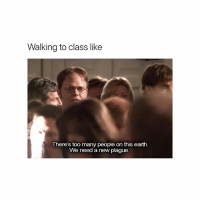 seriously omg: Walking to class like  There's too many people on this earth.  We need a new plague. seriously omg