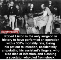 "Belgium, Memes, and Australia: @walkingxsins.  Robert Liston is the only surgeon in  history to have performed an operation  with a 300% mortality rate, losing  his patient to infection, accidentally  amputating his assistant's fingers, who  also died of infection, and slashing  a spectator who died from shock. Me if I tried to be a surgeon Credit tagged HOTLINES: Argentina Suicide: 05-0223-493-0430 Australia Suicide: 131114 Austria Suicide: 01-713-3374 Barbados Suicide: 429-9999 Belgium Suicide: 106 Brazil Suicide: 21-233-1919 Canada Suicide (Ontario): 519-416-486-2242 Alberta:1-888-787-2880 British Columbia: 1-866-872-0113 Quebec: 514-723-400 Chile Hotline: +56 974967216 China Suicide: 08008101117 Costa Rica Suicide: 506-253-5439 Croatia Suicide : 01-4833-888 Cyprus Suicide: 357-77-77-72-67 Denmark Suicide: 79-201-201 Egypt Suicide: 7621602 Finland Suicide: 040-5032199 France Suicide: 01-45-39-4000 Germany Suicide: 08001110111 India Suicide: 91-22-307-3451 Ireland Suicide: 44-0-8457-90-90-90 Italy Suicide: 06-705-4444 Japan Suicide: 3-5786-9090 Mexico Suicide: 525-510-2550 Netherlands-Holland Suicide: 0900-0767 New Guinea Suicide: 675-326-0011 New Zealand Suicide: 0800543345 Norway Suicide: 47-815-33-300 Philippines Suicide: 02-896-9191 Poland Suicide: 52-71-000 Russia Suicide: 8-20-222-82-10 Singapore Suicide: (+65) 1800-221-4444 South Africa Suicide: 0861-322-322 Spain Suicide: 91-459-00-59 Sweden Suicide: 031-711-2400 Switzerland Suicide: 143 Thailand Suicide: 02-249-9977 UK suicide: +44(0)8457909090 Ukraine Suicide: 0487-327715 USA HOTLINES: Suicide: 1800-273-8255 LGBT+: 1866-488-7386 Addiction: 800-910-3734 Sexual Assault: 877-995-5247 Bullying: 1-800-420-1479 Poison Control: 1-800-222-1222 Grief: 1-650-321-3438 Runaway: 1-800-843-5200 Depression: 1-630-482-9696 Abuse: 1-800-799-7233 Eating Disorder: 1-847-831-3438 Lifeline: 1-800-273-8255 Trans Lifeline (Transgender Suicide hotilne): 877-565-8860 Exhale (After abortion hotline-Pro-voice): 1-866-4394253 WORLDWIDE CRISIS HOTLINES: www.troyesivan.com-support CRISIS TEXT SUPPORT: 741-741 (Text ""Go"") http:-www.carelinecrisis.org-"