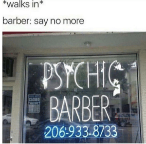 Barber, Tumblr, and Blog: *walks in*  barber: say no more  BARBER  CLOSED  206:933-8733 memehumor:  I need this kind of service