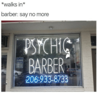 Bad, Barber, and Blackpeopletwitter: *walks in*  barber: say no more  PSCHIG  BARBER  CLOSED  206-933-8733 <p>Too bad I couldn&rsquo;t predict you were going to fuck my shit up&hellip; (via /r/BlackPeopleTwitter)</p>