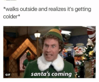 Gif, Memes, and 🤖: walks outside and realizes it's getting  colder*  santa's coming  GIF
