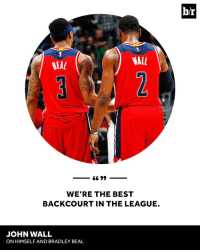 Who's better? 🤔: WALL  BEAL  6699  WERE THE BEST  BACKCOURT IN THE LEAGUE.  JOHN WALL  ON HIMSELF AND BRADLEY BEAL  b/r Who's better? 🤔