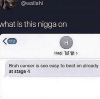 Andrew Bogut, Bruh, and Cancer: @wallahi  what is this nigga on  110  Hagi Wa>  0  Bruh cancer is soo easy to beat im already  at stage 4
