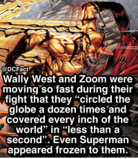 "Frozen, Memes, and Snapchat: Wally West and Zoom were  moving so fast during their  fight that they ""circled the  globe a dozen times'and  covered every inch of the  CL  world"" in ""less than a  second"". Even Superman  appeared frozen to them. \ Who's your favorite Speedster? ⚡️ add us on Snapchat for more exclusive content - username: MarvelousFacts 👻"