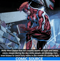 I wish I could take micro-sleeps. _____________________________________________________ - - - - - - - WallyWest Batman Nightwing Flash Robin Aquaman Superman MartianManhunter Joker GreenLantern WonderWoman HarleyQuinn Deadshot DeathStroke GreenArrow JusticeLeague BvS SuicideSquad BenAffleck EzraMiller Cyborg DCComics DC DCRebirth Rebirth ComicFacts Comcis Facts Like4Like Like: Wally West stated that he's usually awake all night and takes  micro-sleeps during the day while people are blinking. He's  even known to catch forty winks in the middle of a boring fight.  COMIC SOURCE I wish I could take micro-sleeps. _____________________________________________________ - - - - - - - WallyWest Batman Nightwing Flash Robin Aquaman Superman MartianManhunter Joker GreenLantern WonderWoman HarleyQuinn Deadshot DeathStroke GreenArrow JusticeLeague BvS SuicideSquad BenAffleck EzraMiller Cyborg DCComics DC DCRebirth Rebirth ComicFacts Comcis Facts Like4Like Like