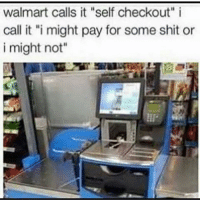 """😂 Congratulations Walmart, you played yourself!  #TagAFriend #FollowMeForFunnyStuff: walmart calls it """"self checkout"""" i  call it """"i might pay for some shit or  i might not"""" 😂 Congratulations Walmart, you played yourself!  #TagAFriend #FollowMeForFunnyStuff"""