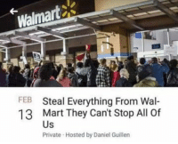 Walmart: Walmart  FEB  Steal Everything From Wal-  Mart They Can't Stop All Of  Us  Private Hosted by Daniel Guillen  13
