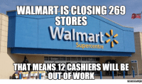 Walmart: WALMART ISCLOSING269  STORES  Walmart  THAT MEANS 12CASHIERS WILL BE  OUT OF WORK  memes.com