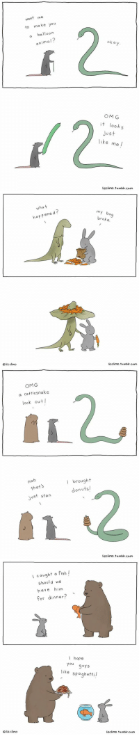 Memes, Stan, and Spaghetti: wan  me  a ke You  to balloon  animal?  ok a  OMG  it look  s  Just  like me  lizclimo. tumblr com   liz climo  what  ene  ha PP  Y b  broke.  lizclimo. tumblr, com   OMG  a rattlesnake  look out  na  that's  ust stan  I brought  on utsl  lizclimo. tumblr.com   liz. Climo  I caught a fish I  should we  have him  for dinner?  I hope  You  guys  like spaghetti  lizclimo tumblr.com These make my heart happy :)