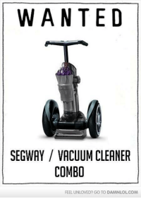 Memes, 🤖, and Wan: WAN TED  SEGWAY VACUUM CLEANER  COMBO  FEEL UNLOVED? GO TO DAMNLOLCOM