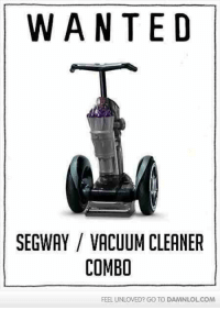 Segway: WAN TED  SEGWAY VACUUM CLEANER  COMBO  FEEL UNLOVED? GOTO DAMNLOLCOM