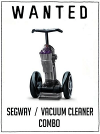Wan, Vacuum Cleaner, and Vacuum Cleaners: WAN TED  SEGWAY VACUUM CLEANER  COMBO SHUT UP & TAKE MY MONEY!!