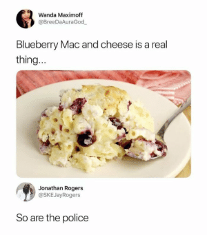 wanda: Wanda Maximoff  @BreeDaAuraGod  Blueberry Mac and cheese is a real  thing  Jonathan Rogers  @SKEJayRogers  So are the police