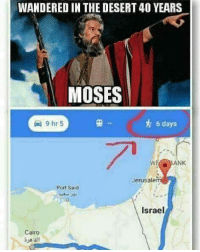 Memes, Israel, and Moses: WANDERED IN THE DESERT 40 YEARS  MOSES  6 days  9.hr 5  ANK  Jerusale  Israel  Cairo