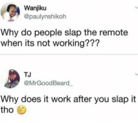Work, Working, and Why: Wanjiku  @paulynshikoh  Why do people slap the remote  when its not working???  TJ  @MrGoodBeard  Why does it work after you slap it  tho For real tho 🤣💀 https://t.co/cmC1McSz6z