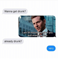 Drunk, Memes, and Best: Wanna get drunk?  drgrayfang  I am 50 moves ahead of you  and evervone else  already drunk?  very 🔥HEADS UP🔥 @drgrayfang has the best original content on IG!