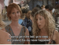 Go to Sleep, Never, and Sleep: wanna get in the bed, go to sleep  and pretend this day never happened