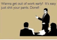 Shit Your Pants: Wanna get out of work early? It's easy  just shit your pants. Donell