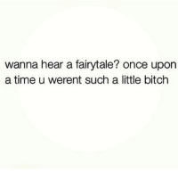 wanna hear a fairytale? once upon  a time u werent such a little bitch When partners make excuses 😂 . @officialdoyoueven 👈