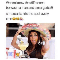 Funny, Memes, and Time: Wanna know the difference  between a man and a margarita?!  A margarita hits the spot every  time SarcasmOnly