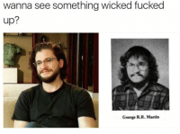 """Alive, Martin, and Memes: wanna see something wicked fucked  up?  George R.R. Martin <p>The only way to stay alive in GoT via /r/memes <a href=""""https://ift.tt/2GwZhUb"""">https://ift.tt/2GwZhUb</a></p>"""