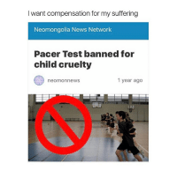 Memes, Pacer, and 🤖: want compensation for my suffering  Neomongolia News Network  Pacer Test banned for  child cruelty  neomonnews  1 year ago wtf this shit aint fair if i had to do that shit everyone else has to too 😭 and thats the no pussy starter pack 🤔