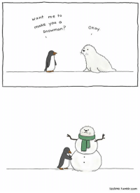 ☃️: want me to  make you a  Snowman  okay.  lizclimo, tumblr com ☃️