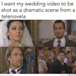 Video, Wedding, and Who: want my wedding video to be  shot as a dramatic scene from a  telenovela  @wearemitu f  photocredit: Televisa Seeking a photographer who can make this happen