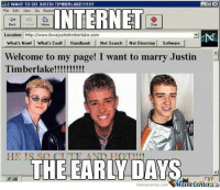 Such majesty..: WANT TO DO JUSTIN TIMBERLAKE!!!!!!!  Fle Edit View EINTERNETg  Location: http://www.ilovejustintimberlake com  What's New! What's cool Handbook Net Search i Net Dinectory Soutware  Welcome to my page! I want to marry Justin  Timberlake!  THE EARLY DAY  memecenter.com  Manetenler Such majesty..